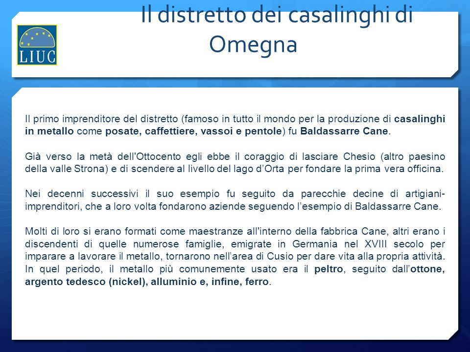 Il distretto dei casalinghi di Omegna Il primo imprenditore del distretto (famoso in tutto il mondo per la produzione di casalinghi in metallo come po