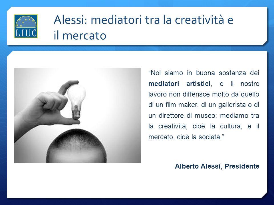 Alessi: mediatori tra la creatività e il mercato Noi siamo in buona sostanza dei mediatori artistici, e il nostro lavoro non differisce molto da quell