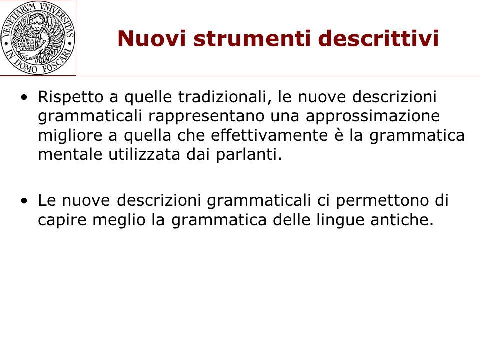 Nuovi strumenti descrittivi Rispetto a quelle tradizionali, le nuove descrizioni grammaticali rappresentano una approssimazione migliore a quella che