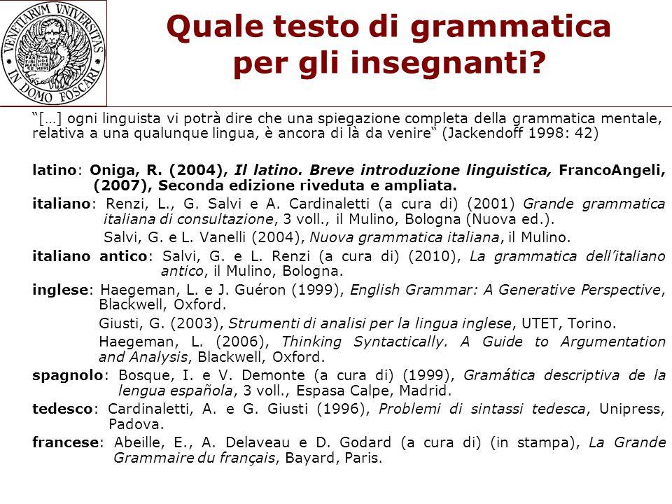 Quale testo di grammatica per gli insegnanti? […] ogni linguista vi potrà dire che una spiegazione completa della grammatica mentale, relativa a una q