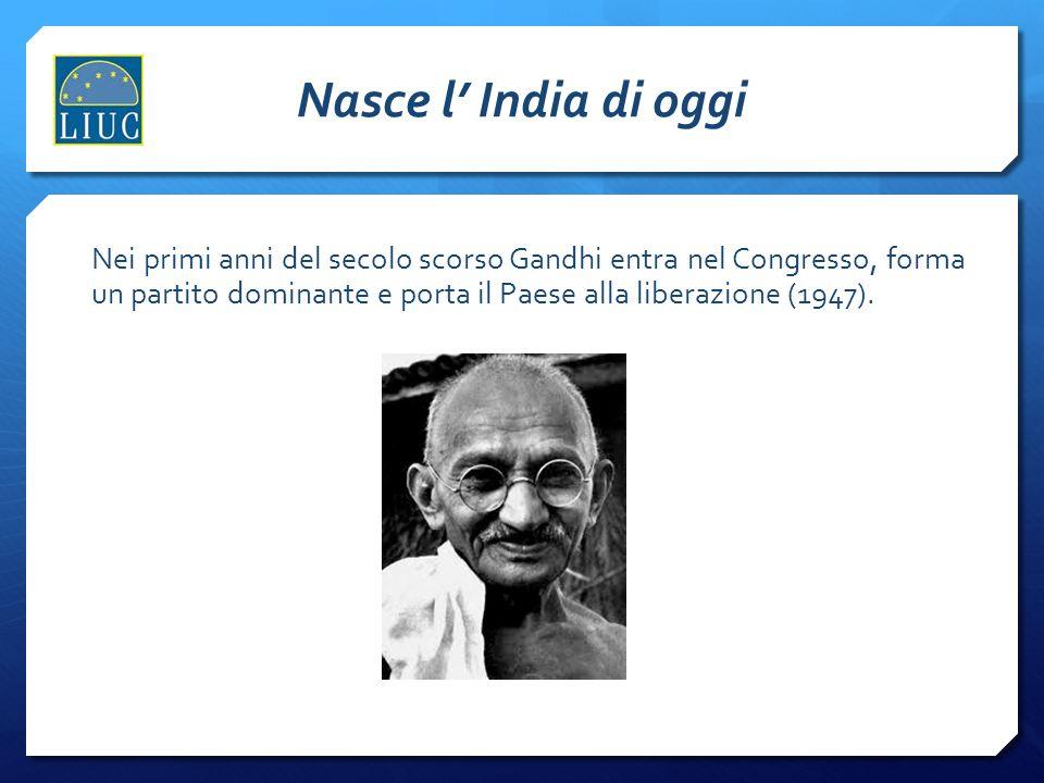 Nasce l India di oggi Nei primi anni del secolo scorso Gandhi entra nel Congresso, forma un partito dominante e porta il Paese alla liberazione (1947)