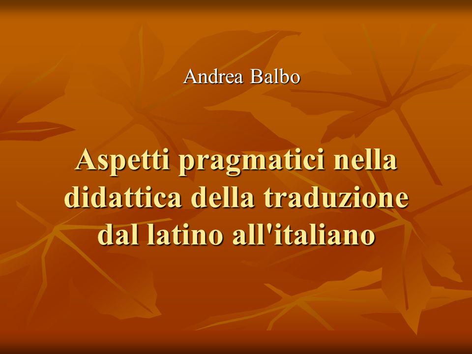Aspetti pragmatici nella didattica della traduzione dal latino all'italiano Andrea Balbo