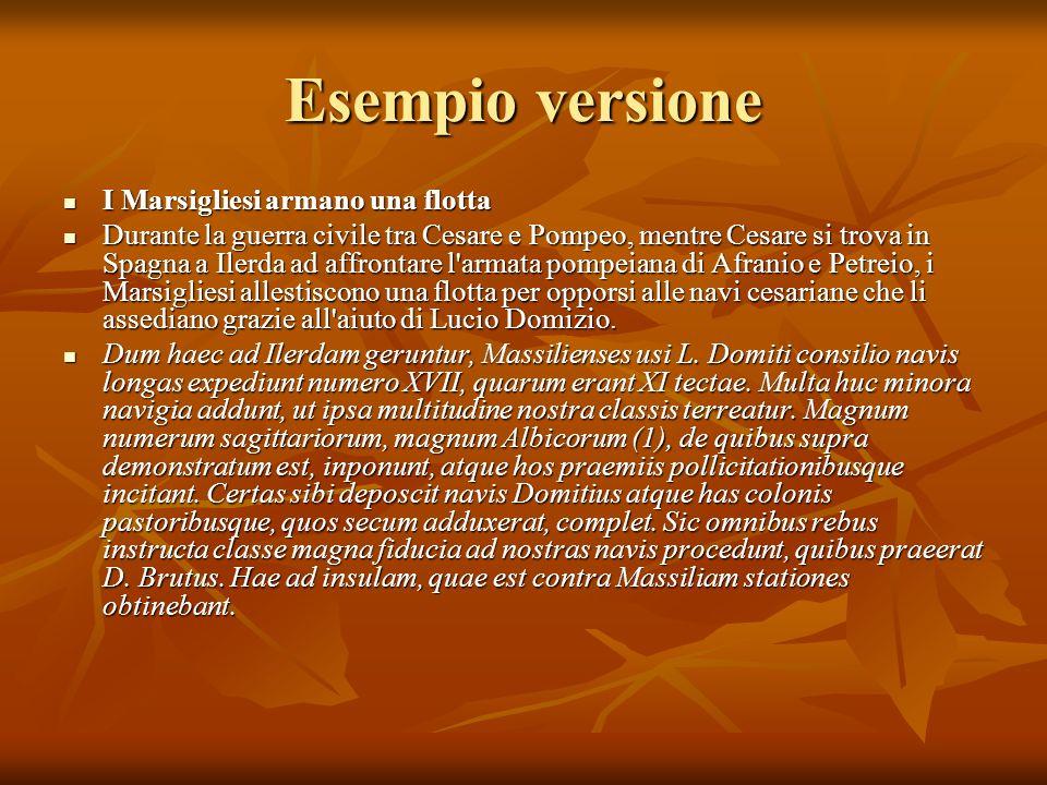 Esempio versione I Marsigliesi armano una flotta I Marsigliesi armano una flotta Durante la guerra civile tra Cesare e Pompeo, mentre Cesare si trova