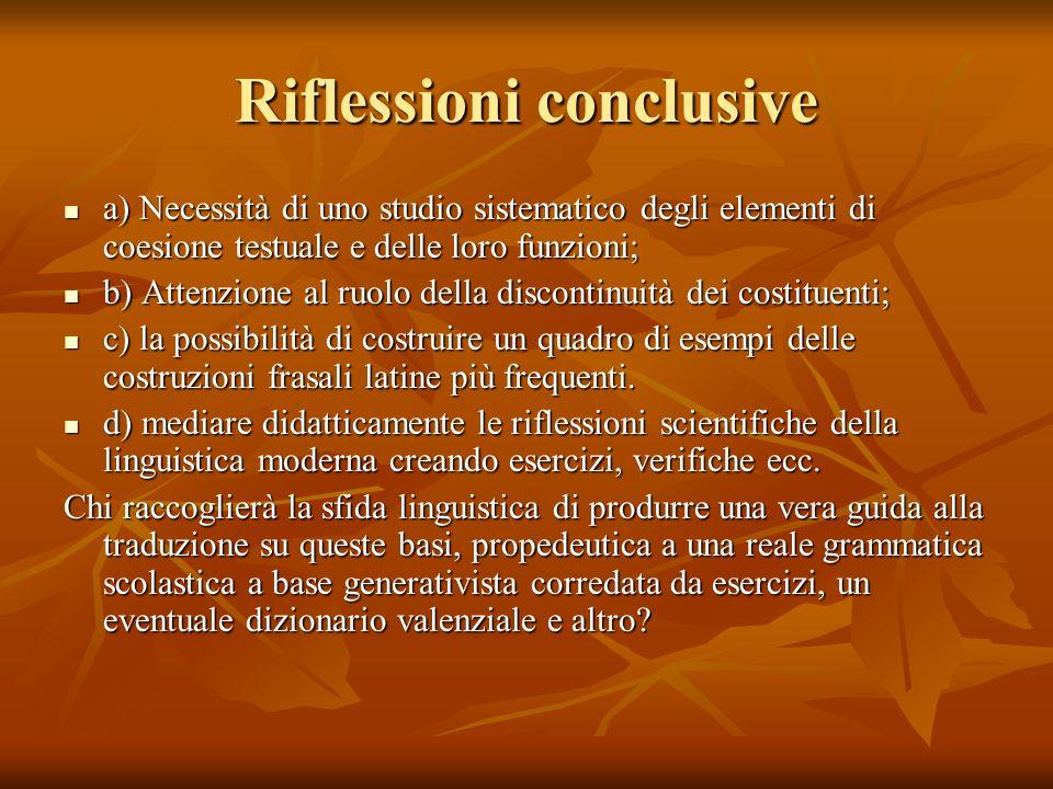 Riflessioni conclusive a) Necessità di uno studio sistematico degli elementi di coesione testuale e delle loro funzioni; a) Necessità di uno studio si