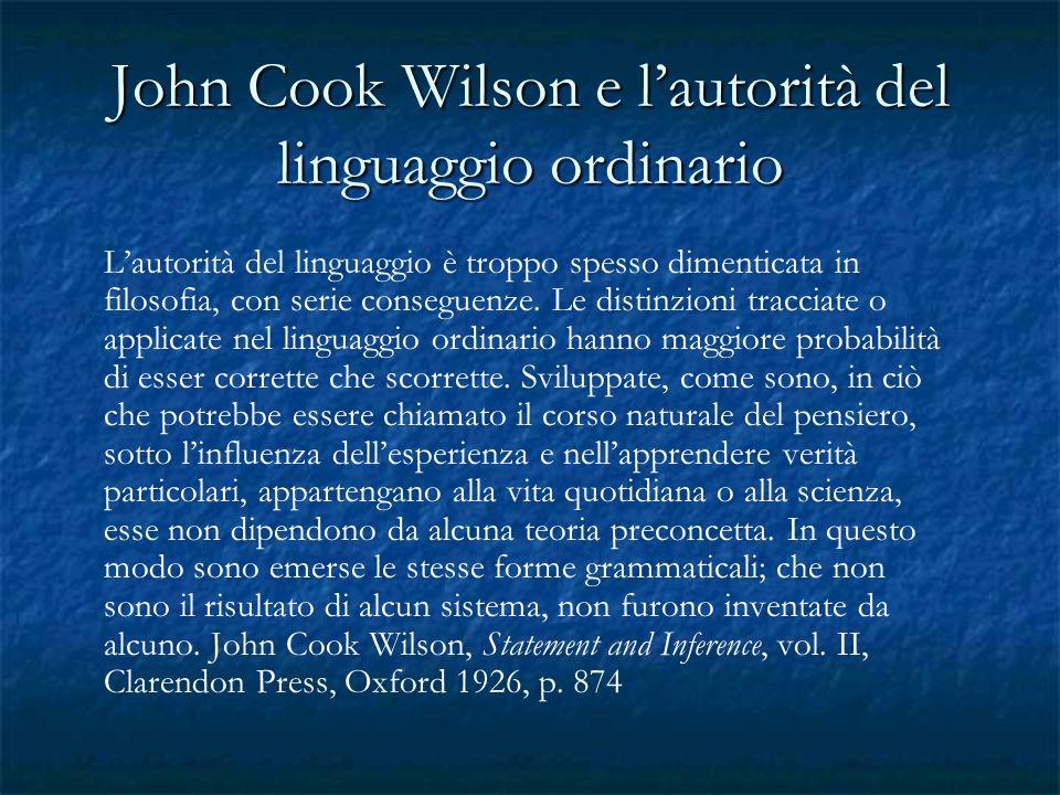 John Cook Wilson e lautorità del linguaggio ordinario Lautorità del linguaggio è troppo spesso dimenticata in filosofia, con serie conseguenze. Le dis