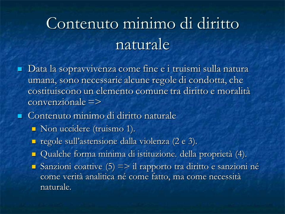 Contenuto minimo di diritto naturale Data la sopravvivenza come fine e i truismi sulla natura umana, sono necessarie alcune regole di condotta, che co