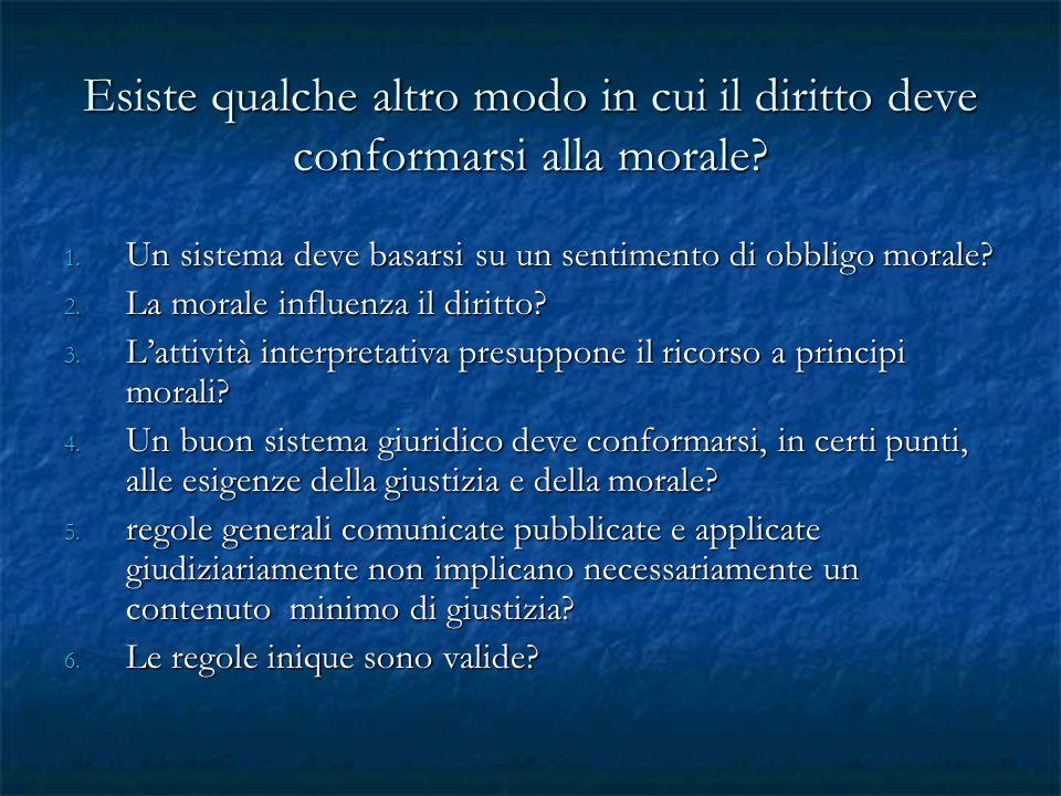 Esiste qualche altro modo in cui il diritto deve conformarsi alla morale? 1. Un sistema deve basarsi su un sentimento di obbligo morale? 2. La morale