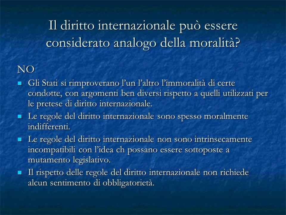 Il diritto internazionale può essere considerato analogo della moralità? NO Gli Stati si rimproverano lun laltro limmoralità di certe condotte, con ar