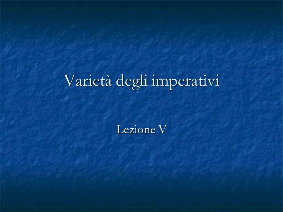 Varietà degli imperativi Lezione V