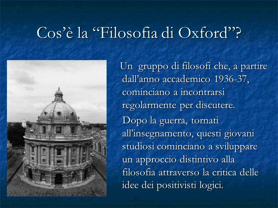 Cosè la Filosofia di Oxford? Un gruppo di filosofi che, a partire dallanno accademico 1936-37, cominciano a incontrarsi regolarmente per discutere. Un