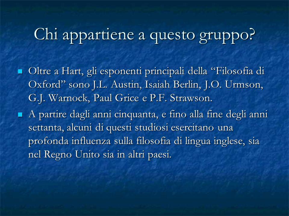 Chi appartiene a questo gruppo? Oltre a Hart, gli esponenti principali della Filosofia di Oxford sono J.L. Austin, Isaiah Berlin, J.O. Urmson, G.J. Wa