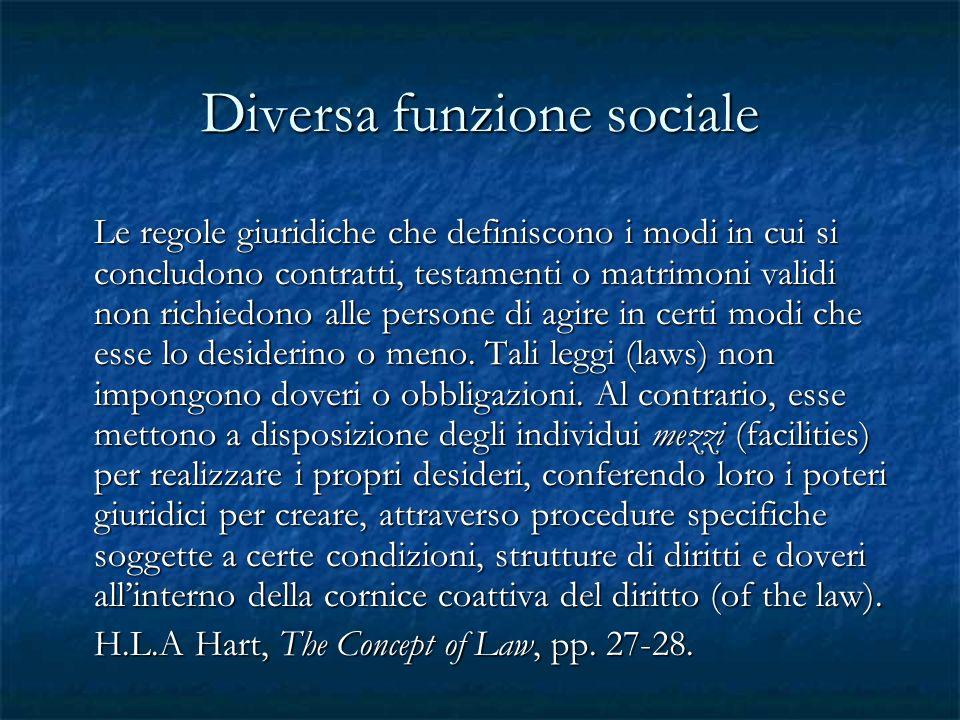 Diversa funzione sociale Le regole giuridiche che definiscono i modi in cui si concludono contratti, testamenti o matrimoni validi non richiedono alle