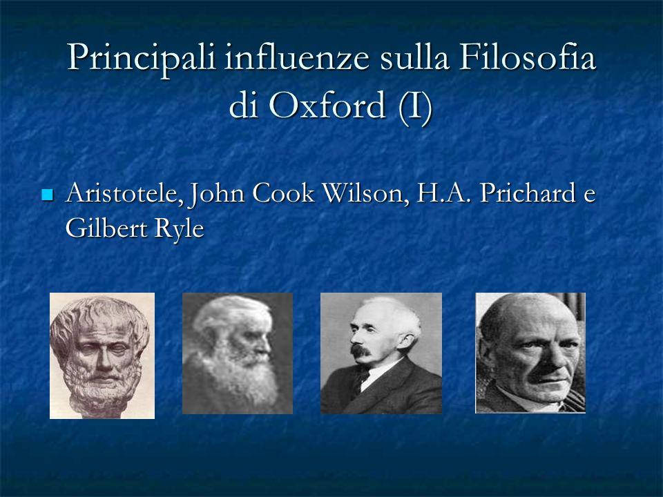 Principali influenze sulla Filosofia di Oxford (I) Aristotele, John Cook Wilson, H.A. Prichard e Gilbert Ryle Aristotele, John Cook Wilson, H.A. Prich