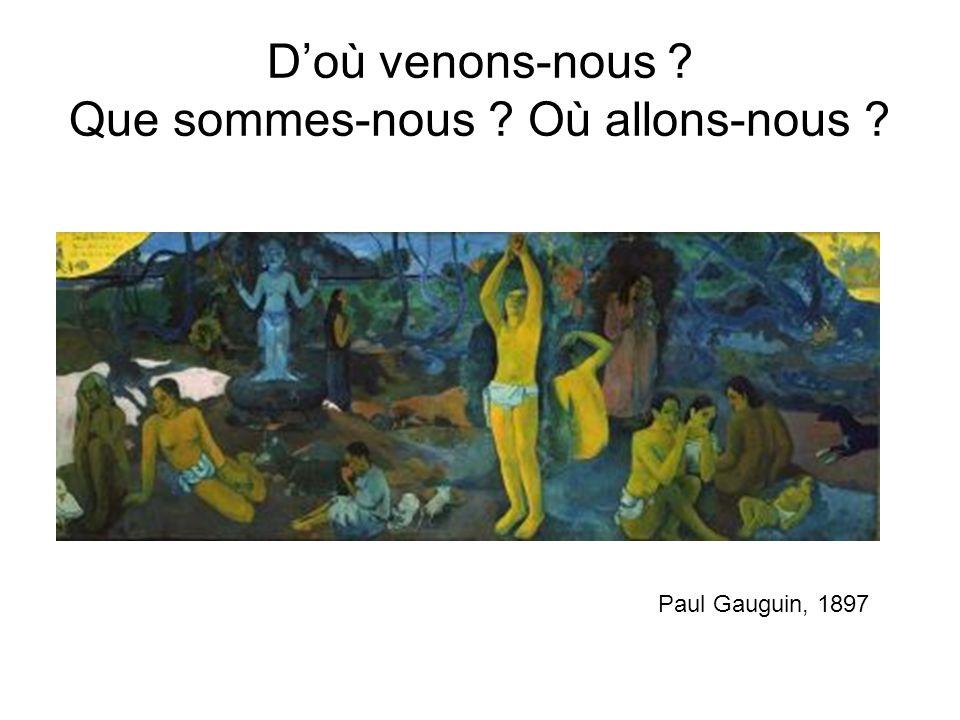 Doù venons-nous ? Que sommes-nous ? Où allons-nous ? Paul Gauguin, 1897