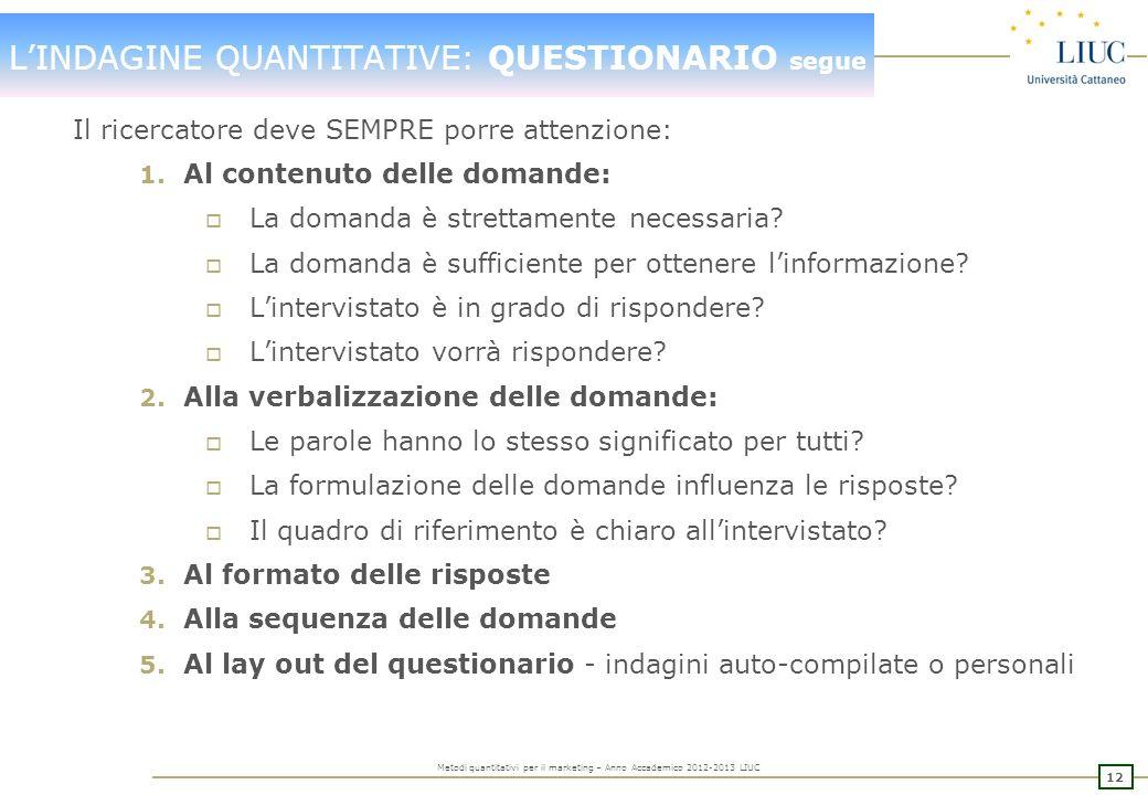 11 Metodi quantitativi per il marketing – Anno Accademico 2012-2013 LIUC LINDAGINE QUANTITATIVE: IL QUESTIONARIO Un questionario è VALIDO quando le di