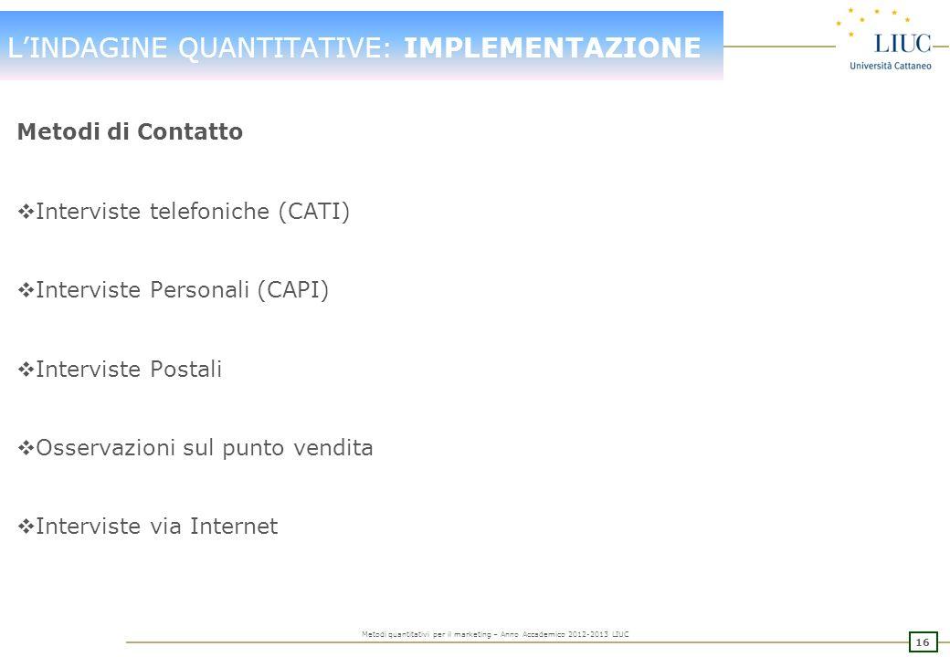 15 Metodi quantitativi per il marketing – Anno Accademico 2012-2013 LIUC LINDAGINE QUANTITATIVE: QUESTIONARIO segue Evitare ogni effetto di imitazione