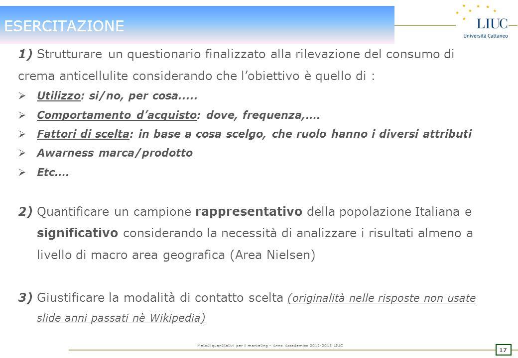 16 Metodi quantitativi per il marketing – Anno Accademico 2012-2013 LIUC LINDAGINE QUANTITATIVE: IMPLEMENTAZIONE Metodi di Contatto Interviste telefon