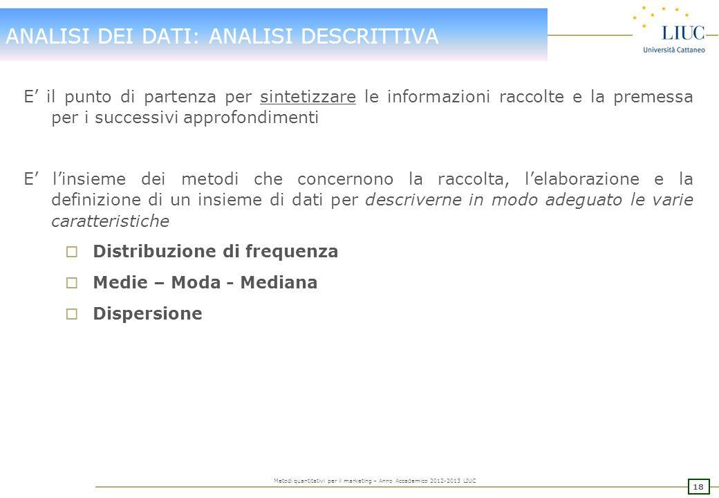17 Metodi quantitativi per il marketing – Anno Accademico 2012-2013 LIUC ESERCITAZIONE 1) Strutturare un questionario finalizzato alla rilevazione del