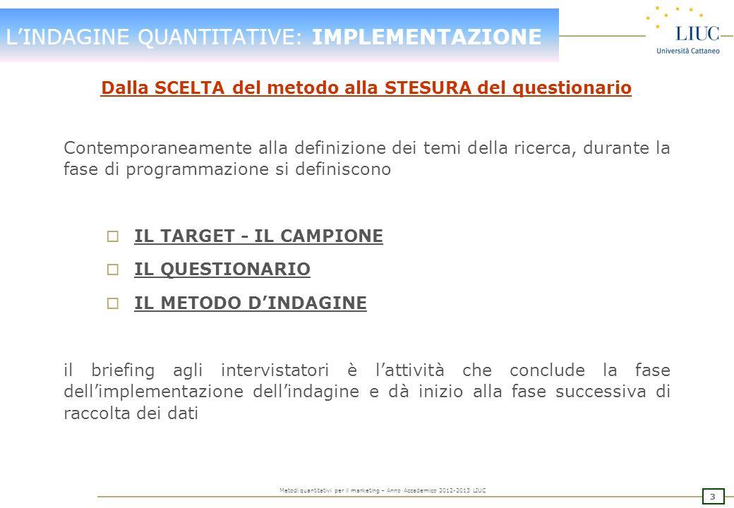 2 Metodi quantitativi per il marketing – Anno Accademico 2012-2013 LIUC LINDAGINE QUANTITATIVE: ARTICOLAZIONE Il processo di sviluppo del piano di ric