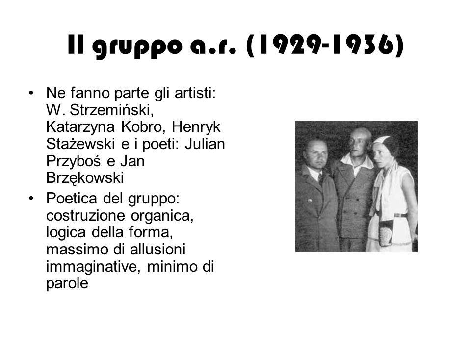Il gruppo a.r. (1929-1936) Ne fanno parte gli artisti: W. Strzemiński, Katarzyna Kobro, Henryk Stażewski e i poeti: Julian Przyboś e Jan Brzękowski Po