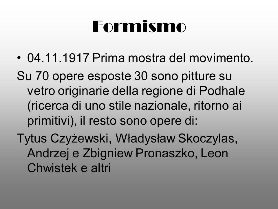 Formismo 04.11.1917 Prima mostra del movimento. Su 70 opere esposte 30 sono pitture su vetro originarie della regione di Podhale (ricerca di uno stile