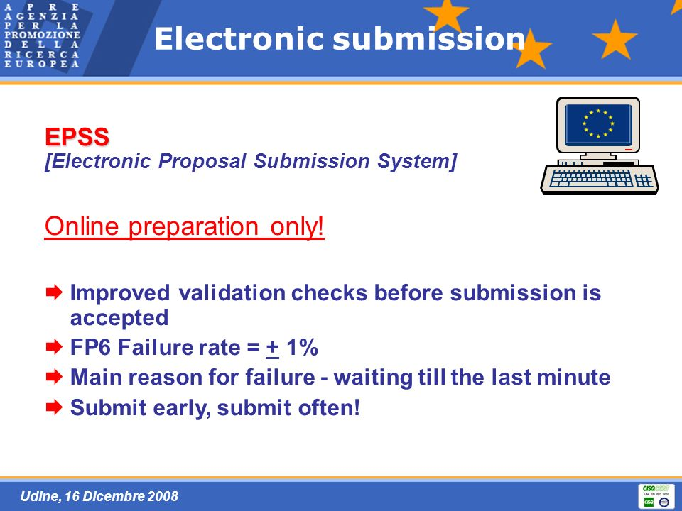Udine, 16 Dicembre 2008 Electronic submission EPSS [Electronic Proposal Submission System] Online preparation only.