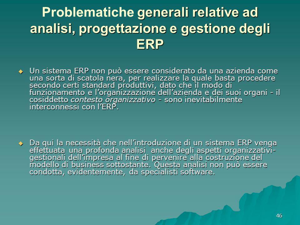 46 generali relative ad analisi, progettazione e gestione degli ERP Problematiche generali relative ad analisi, progettazione e gestione degli ERP Un