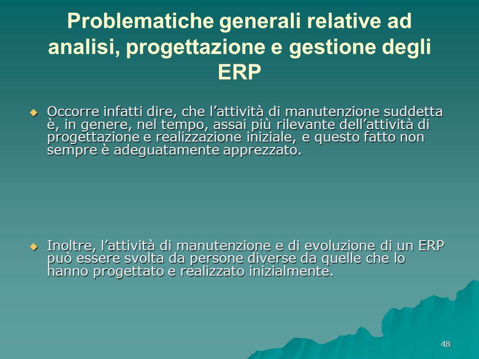 48 Problematiche generali relative ad analisi, progettazione e gestione degli ERP Occorre infatti dire, che lattività di manutenzione suddetta è, in g
