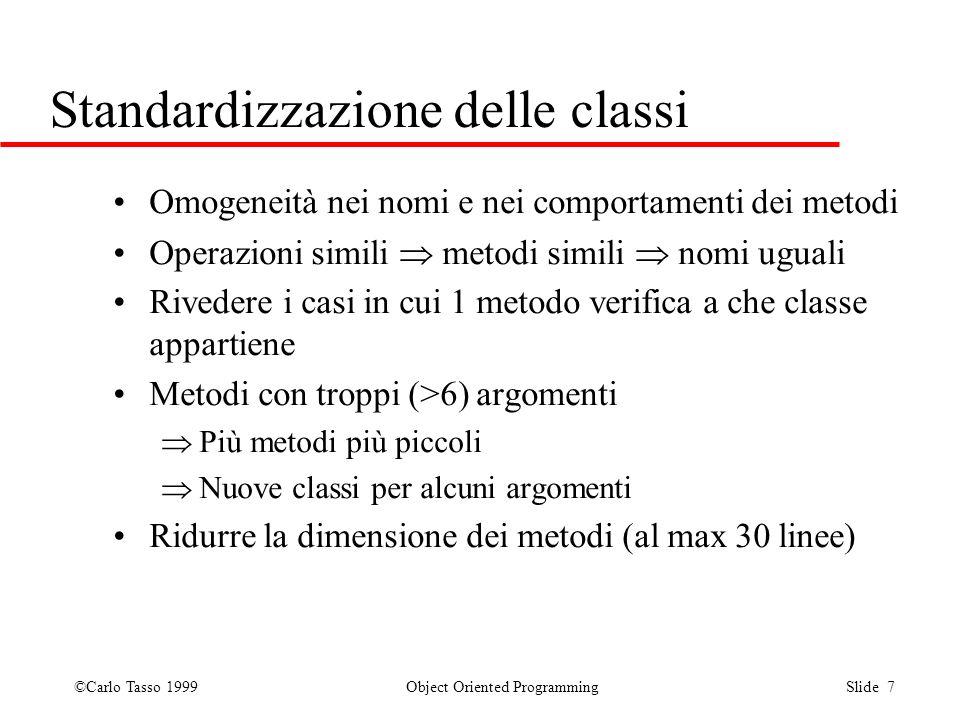 ©Carlo Tasso 1999 Object Oriented Programming Slide 7 Standardizzazione delle classi Omogeneità nei nomi e nei comportamenti dei metodi Operazioni sim