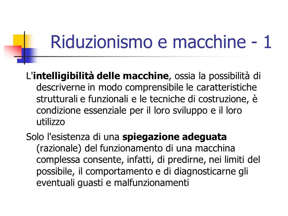 Riduzionismo e macchine - 1 L'intelligibilità delle macchine, ossia la possibilità di descriverne in modo comprensibile le caratteristiche strutturali