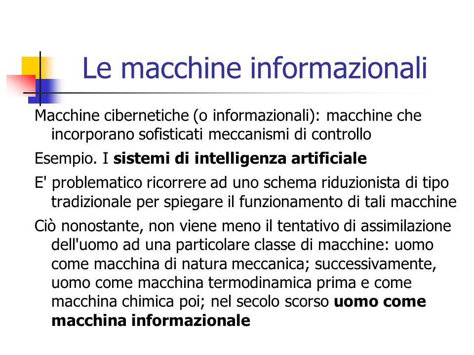 Le macchine informazionali Macchine cibernetiche (o informazionali): macchine che incorporano sofisticati meccanismi di controllo Esempio. I sistemi d
