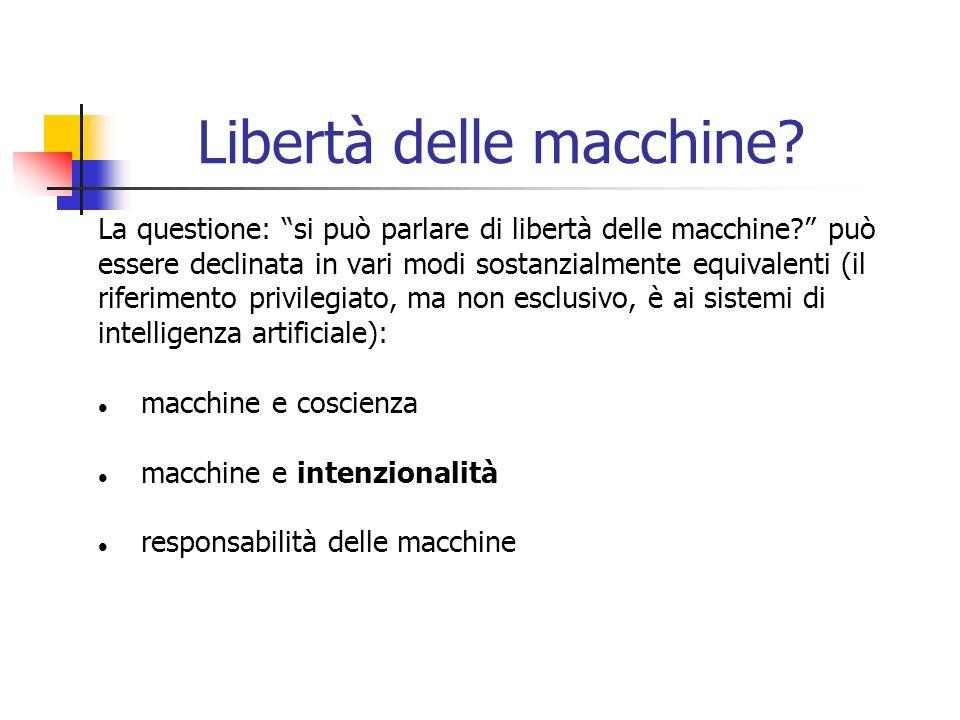 Libertà delle macchine? La questione: si può parlare di libertà delle macchine? può essere declinata in vari modi sostanzialmente equivalenti (il rife