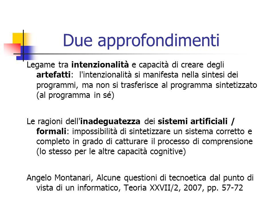 Due approfondimenti Legame tra intenzionalità e capacità di creare degli artefatti: l'intenzionalità si manifesta nella sintesi dei programmi, ma non