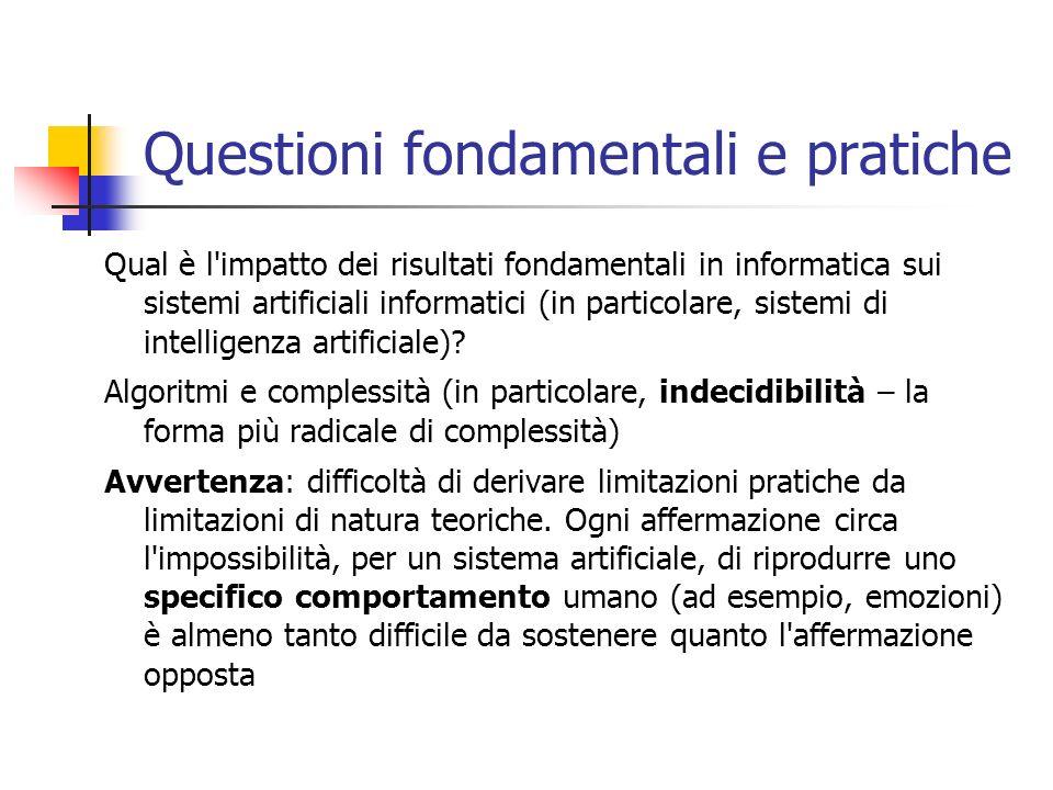 Questioni fondamentali e pratiche Qual è l impatto dei risultati fondamentali in informatica sui sistemi artificiali informatici (in particolare, sistemi di intelligenza artificiale).