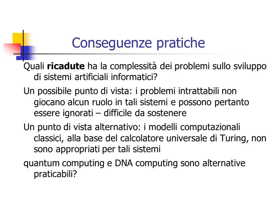 Conseguenze pratiche Quali ricadute ha la complessità dei problemi sullo sviluppo di sistemi artificiali informatici? Un possibile punto di vista: i p