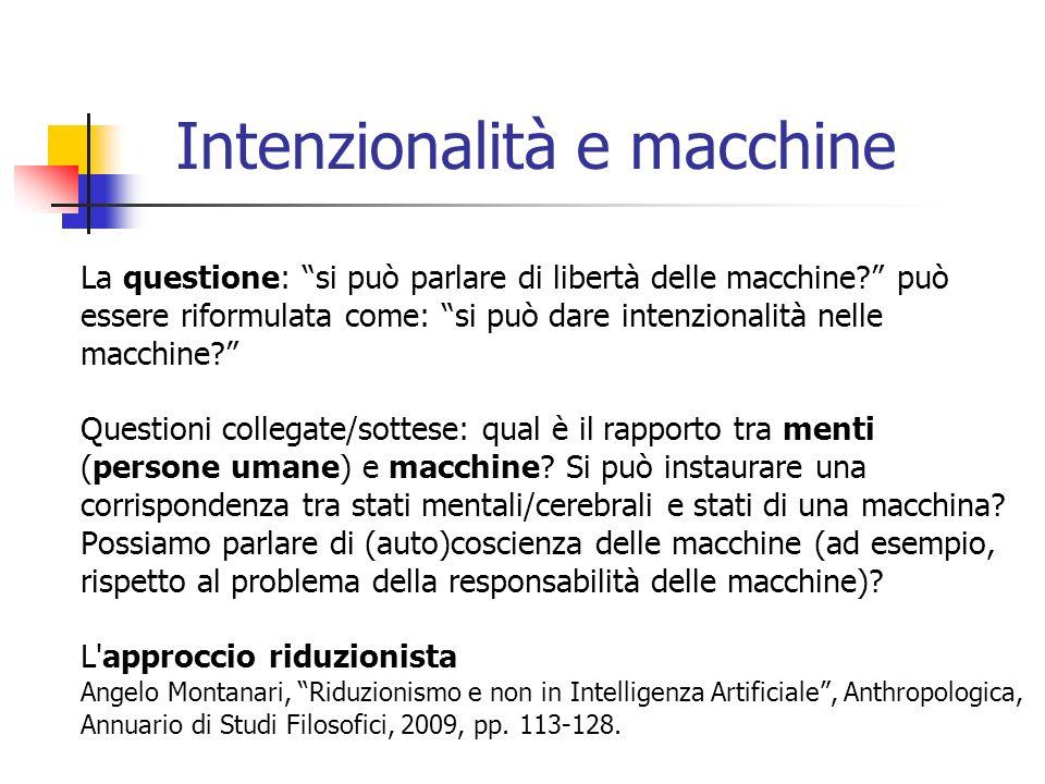 Intenzionalità e macchine La questione: si può parlare di libertà delle macchine? può essere riformulata come: si può dare intenzionalità nelle macchi
