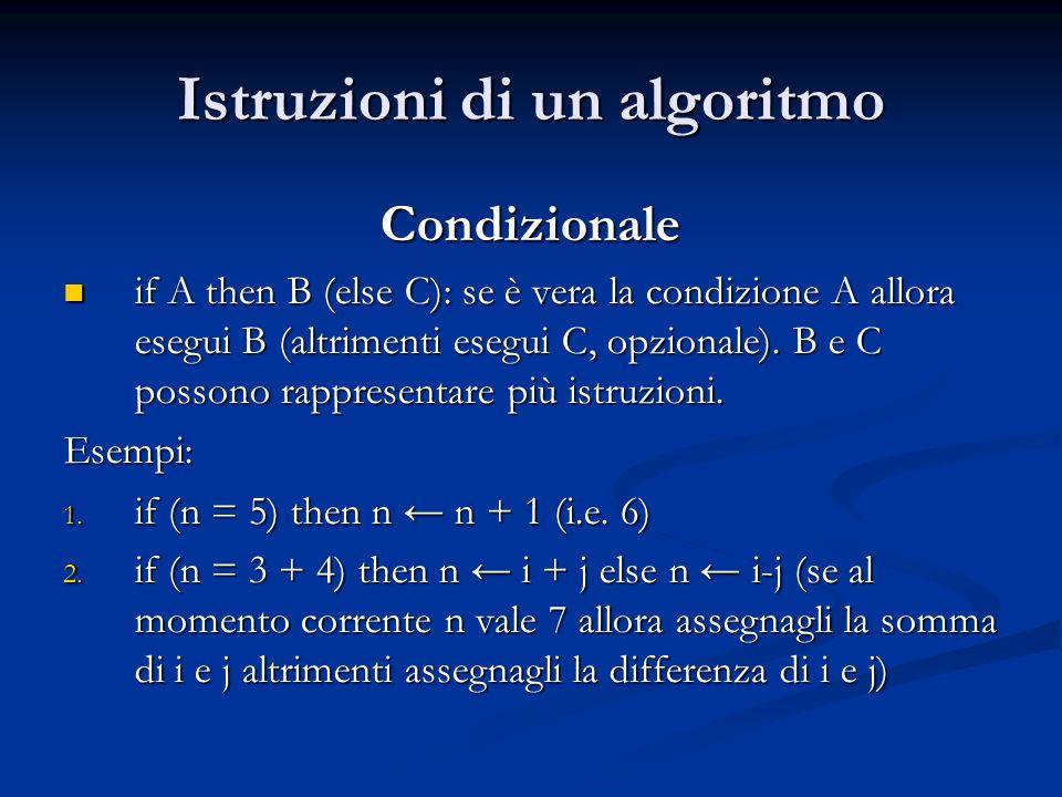 Istruzioni di un algoritmo Condizionale if A then B (else C): se è vera la condizione A allora esegui B (altrimenti esegui C, opzionale). B e C posson