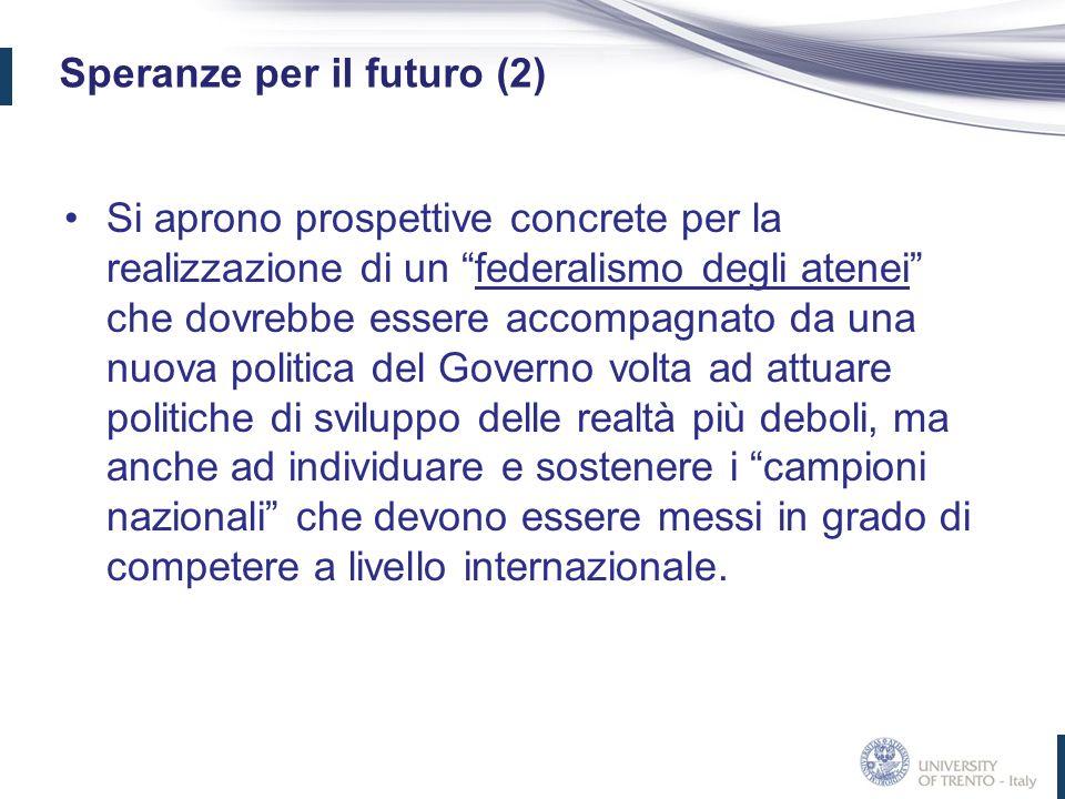 Speranze per il futuro (2) Si aprono prospettive concrete per la realizzazione di un federalismo degli atenei che dovrebbe essere accompagnato da una