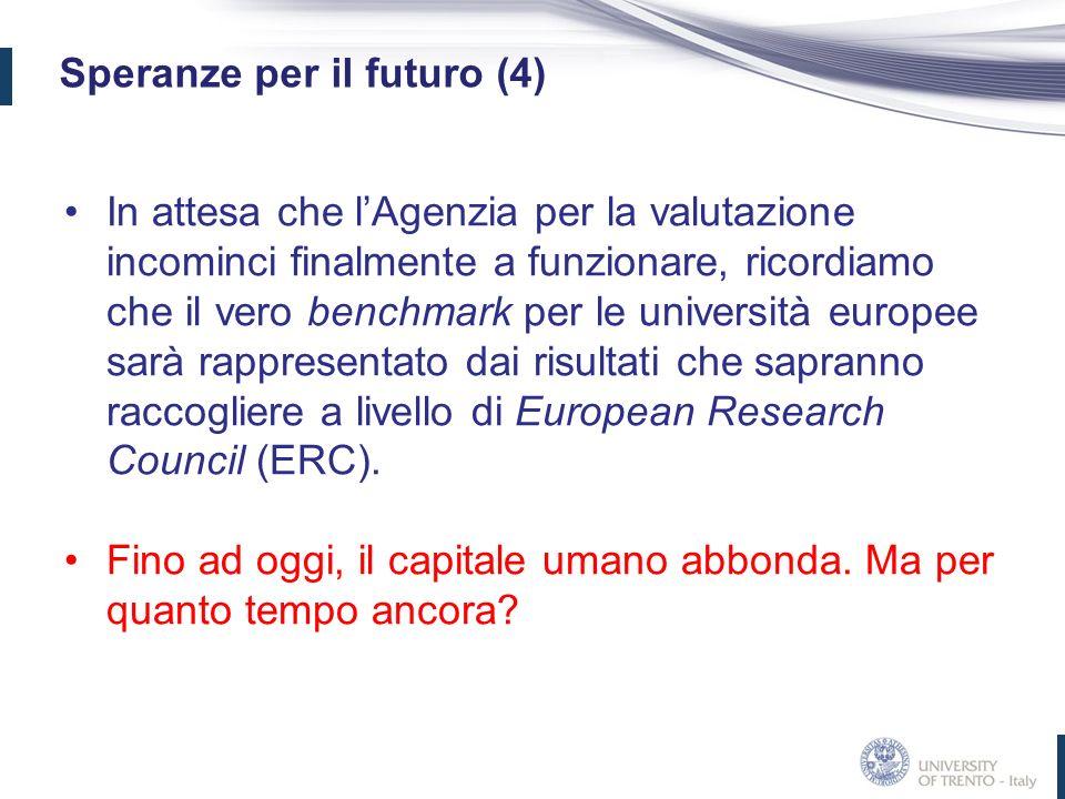 Speranze per il futuro (4) In attesa che lAgenzia per la valutazione incominci finalmente a funzionare, ricordiamo che il vero benchmark per le univer
