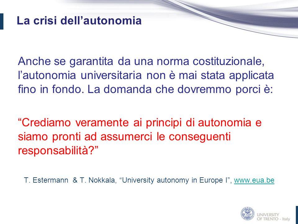 La crisi dellautonomia Anche se garantita da una norma costituzionale, lautonomia universitaria non è mai stata applicata fino in fondo.