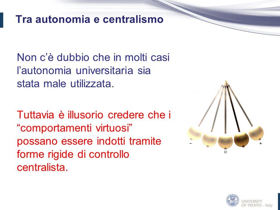 Tra autonomia e centralismo Non cè dubbio che in molti casi lautonomia universitaria sia stata male utilizzata.