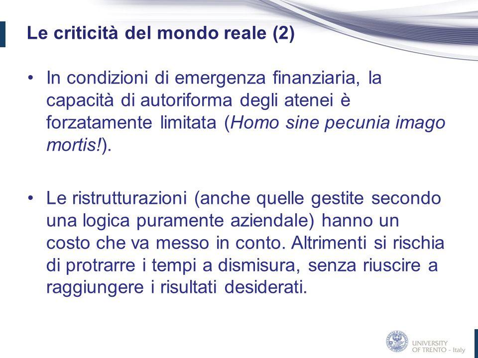 Le criticità del mondo reale (2) In condizioni di emergenza finanziaria, la capacità di autoriforma degli atenei è forzatamente limitata (Homo sine pecunia imago mortis!).