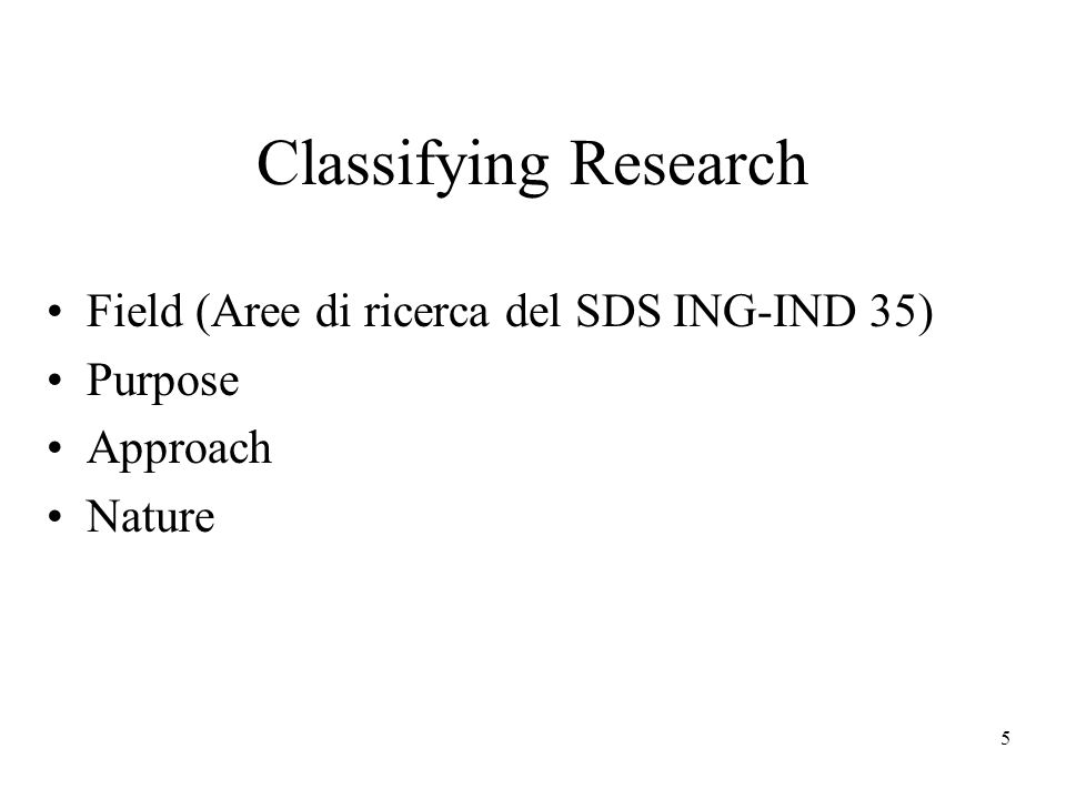 5 Classifying Research Field (Aree di ricerca del SDS ING-IND 35) Purpose Approach Nature