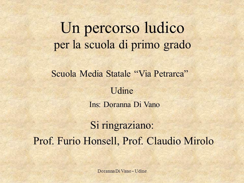 Un percorso ludico per la scuola di primo grado Si ringraziano: Prof. Furio Honsell, Prof. Claudio Mirolo Scuola Media Statale Via Petrarca Udine Ins: