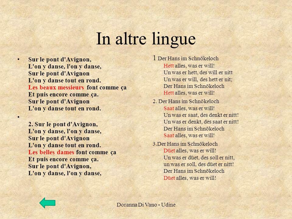 In altre lingue Sur le pont d'Avignon, L'on y danse, l'on y danse, Sur le pont d'Avignon L'on y danse tout en rond. Les beaux messieurs font comme ça