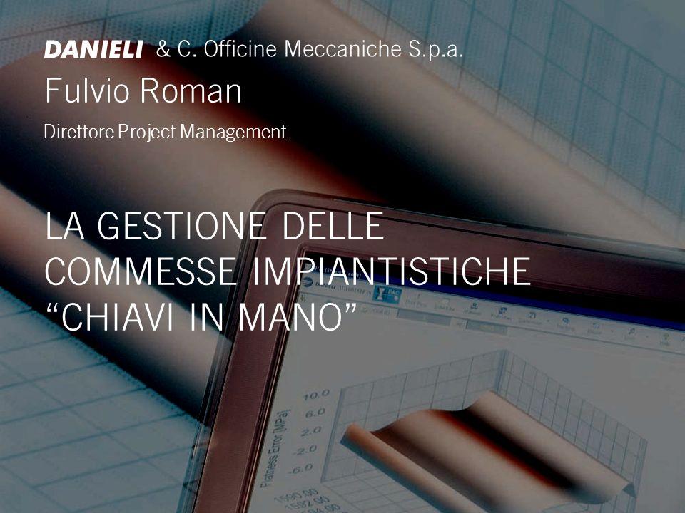 Fulvio Roman Direttore Project Management LA GESTIONE DELLE COMMESSE IMPIANTISTICHE CHIAVI IN MANO & C.