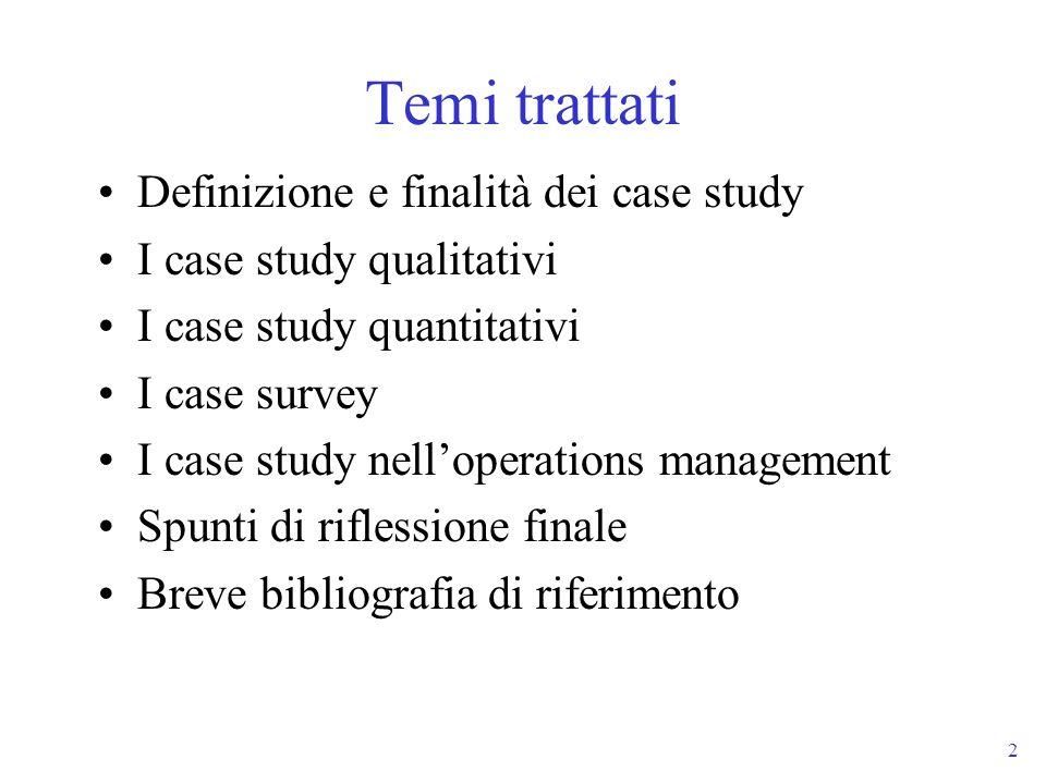 2 Temi trattati Definizione e finalità dei case study I case study qualitativi I case study quantitativi I case survey I case study nelloperations man