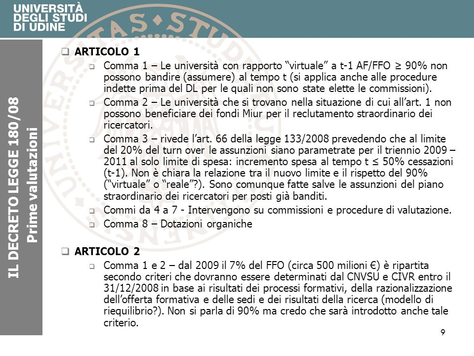 9 IL DECRETO LEGGE 180/08 Prime valutazioni ARTICOLO 1 Comma 1 – Le università con rapporto virtuale a t-1 AF/FFO 90% non possono bandire (assumere) a