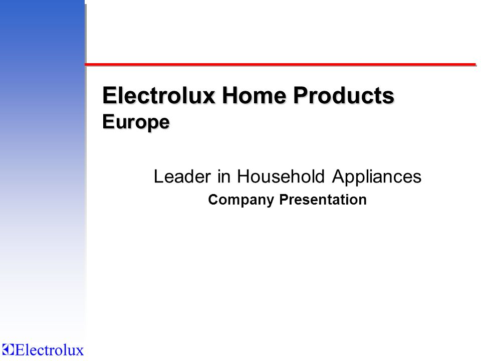 Electrolux Home Products Europe Leader in Household Appliances Company Presentation