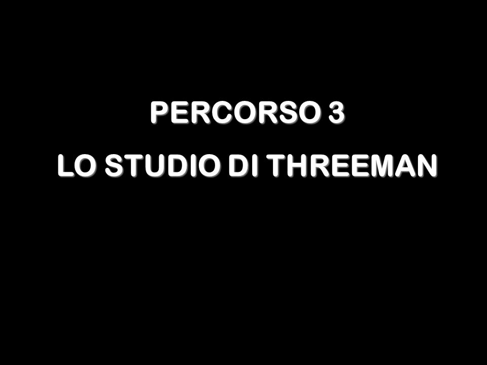 PERCORSO 3 LO STUDIO DI THREEMAN
